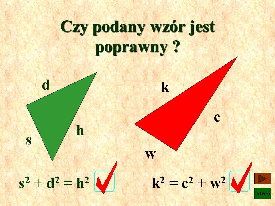 Menu Zapamiętaj ! Jeżeli trójkąt jest prostokątny, to suma kwadratów długości przyprostokątnych jest równa kwadratowi długości przeciwprostokątnej.