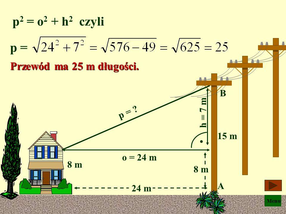 Menu Oblicz długość przewodu, zawieszonego między słupem AB a domem. 8 m 24 m 15 m A B
