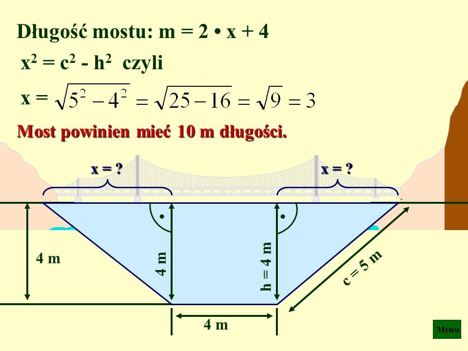Menu Na rysunku pokazane są: przekrój kanału i jego wymiary. Jaką długość powinien mieć most nad tym kanałem ? 4 m 5 m