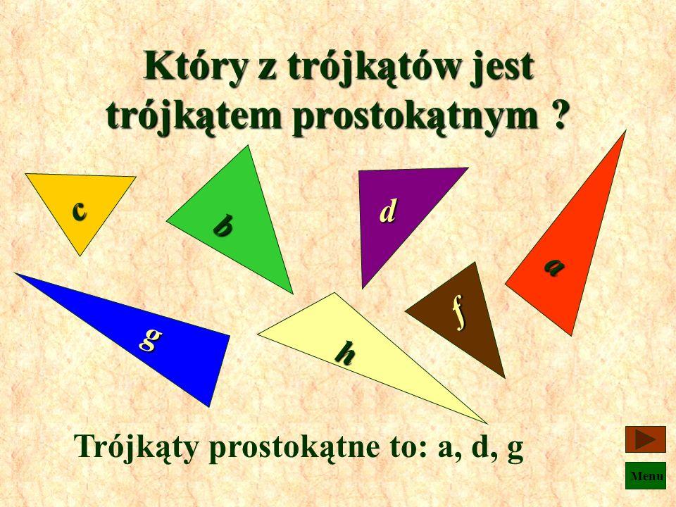 Menu Podaj nazwy trójkątów Rozwartokątny Prostokątny Ostrokątny