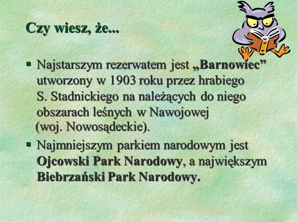 Czy wiesz, że...§Najstarszym rezerwatem jest Barnowiec utworzony w 1903 roku przez hrabiego S.