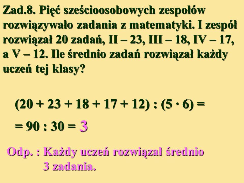 Zad.8.Pięć sześcioosobowych zespołów rozwiązywało zadania z matematyki.