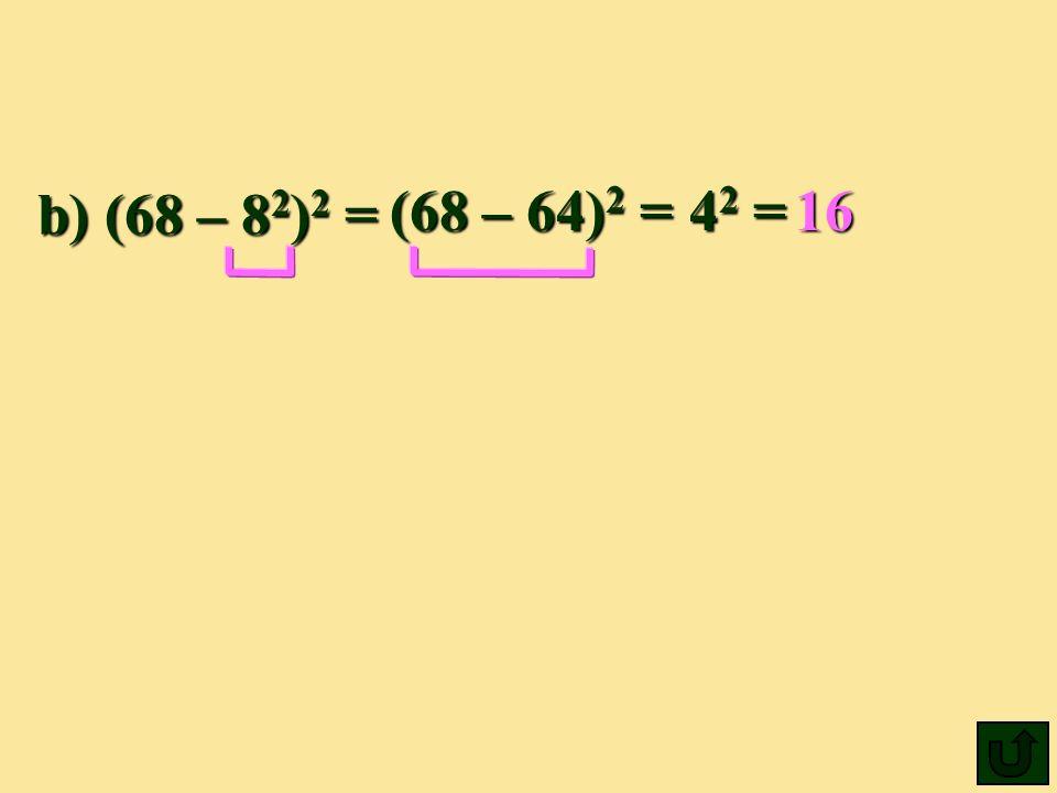 b) (68 – 8 2 ) 2 = (68 – 64) 2 64) 2 = 42 42 42 42 =16