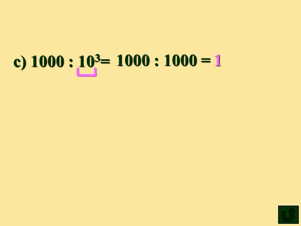 c) 1000 : 10 3 = c) 1000 : 10 3 = 1000 : 1000 =1