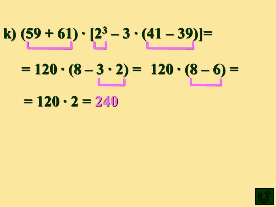 k) (59 + 61) [2 3 – 3 (41 – 39)]= = 120 (8 – 3 2) 2) = 240 120 (8 (8 – 6) = = 120 2 =
