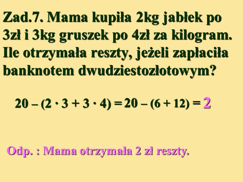 Zad.7.Mama kupiła 2kg jabłek po 3zł i 3kg gruszek po 4zł za kilogram.