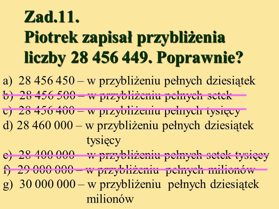 Zad.10. Podane liczby uporządkuj rosnąco: 78, 12, 36, 9, 999, 4, 80, 65. 4, 9, 12, 36, 65, 78, 80, 999