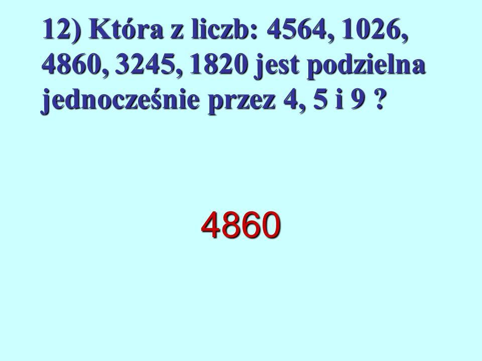 11) Artur miał przynieść do szkoły taką ilość patyczków, aby można było je powiązać w pęczki po 24 lub 36 sztuk. Ile najmniej patyczków musi zebrać ?