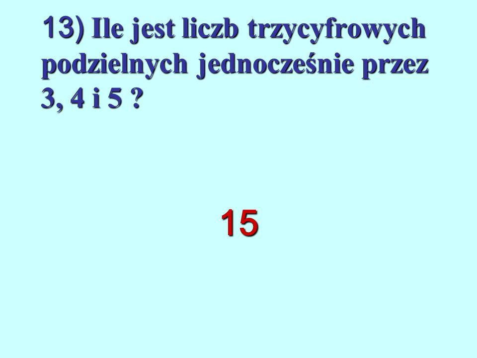 12) Która z liczb: 4564, 1026, 4860, 3245, 1820 jest podzielna jednocześnie przez 4, 5 i 9 ? 4860