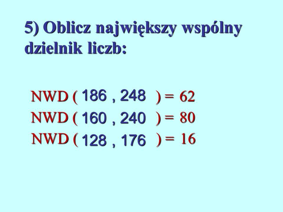 4) Rozłóż na czynniki pierwsze. 120505343736 = 2 · 2 · 2 · 3 · 5 = 23 · 3 · 5 = 5 ·101 = 7 · 7 · 7 = 73 = 2 · 2 · 2 · 2 · 2 · 23 = 25 ·23