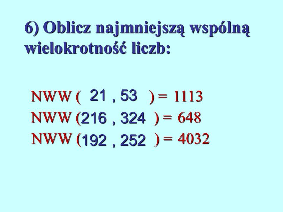 5) Oblicz największy wspólny dzielnik liczb: 186, 248 160, 240 128, 176 62NWD () = 80NWD () = 16NWD ( ) =