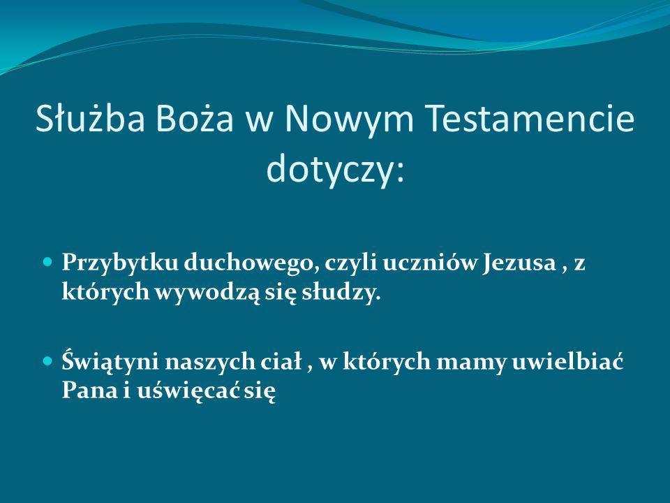 Służba Boża w Nowym Testamencie dotyczy: Przybytku duchowego, czyli uczniów Jezusa, z których wywodzą się słudzy.