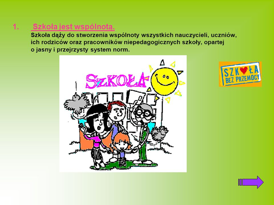 1. Szkoła jest wspólnotą. Szkoła dąży do stworzenia wspólnoty wszystkich nauczycieli, uczniów, ich rodziców oraz pracowników niepedagogicznych szkoły,