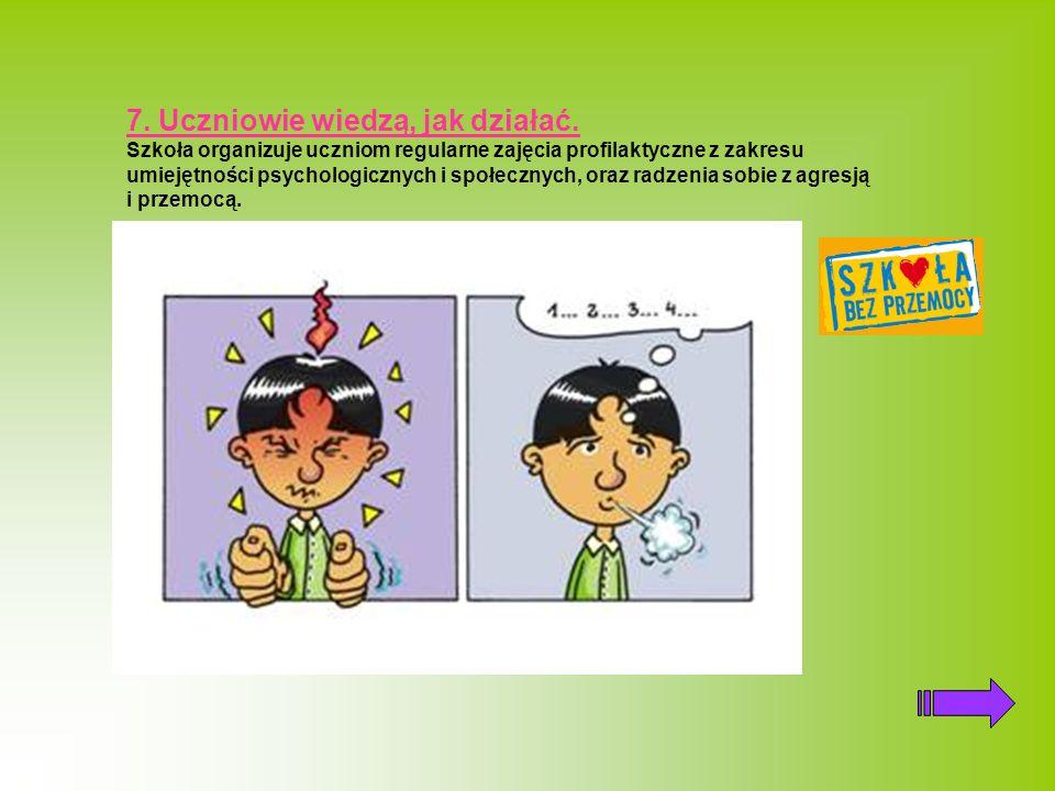 7. Uczniowie wiedzą, jak działać. Szkoła organizuje uczniom regularne zajęcia profilaktyczne z zakresu umiejętności psychologicznych i społecznych, or