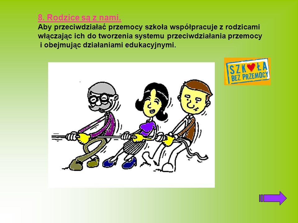 8. Rodzice są z nami. Aby przeciwdziałać przemocy szkoła współpracuje z rodzicami włączając ich do tworzenia systemu przeciwdziałania przemocy i obejm