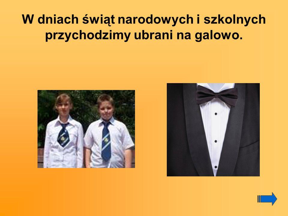 W dniach świąt narodowych i szkolnych przychodzimy ubrani na galowo.