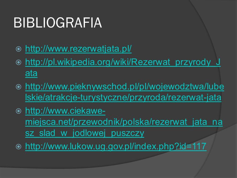 BIBLIOGRAFIA http://www.rezerwatjata.pl/ http://pl.wikipedia.org/wiki/Rezerwat_przyrody_J ata http://pl.wikipedia.org/wiki/Rezerwat_przyrody_J ata htt