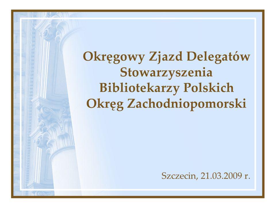 Okręgowy Zjazd Delegatów Stowarzyszenia Bibliotekarzy Polskich Okręg Zachodniopomorski Szczecin, 21.03.2009 r.