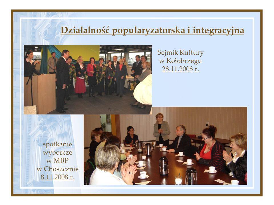 Sejmik Kultury w Kołobrzegu 28.11.2008 r. Działalność popularyzatorska i integracyjna spotkanie wyborcze w MBP w Choszcznie 8.11.2008 r.