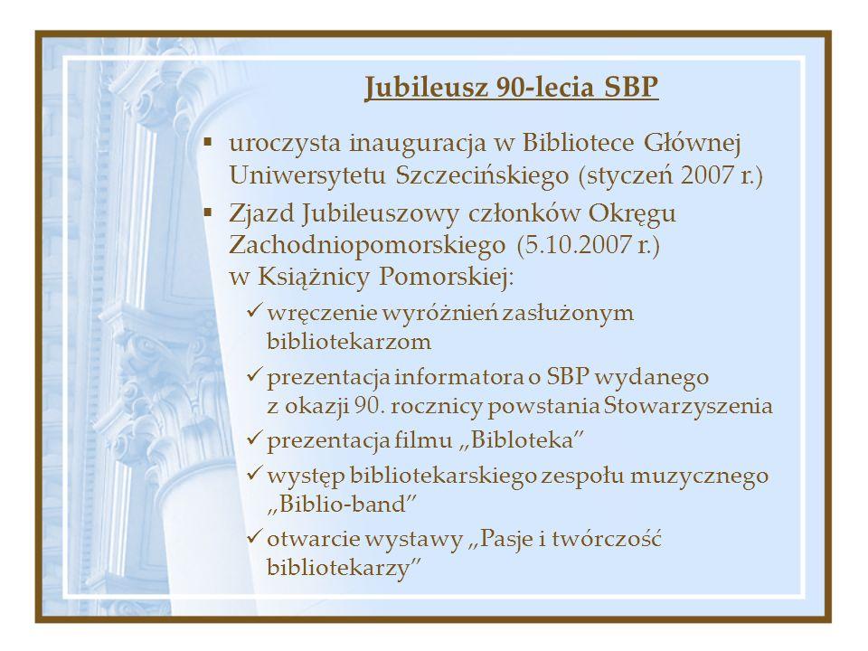 Jubileusz 90-lecia SBP uroczysta inauguracja w Bibliotece Głównej Uniwersytetu Szczecińskiego (styczeń 2007 r.) Zjazd Jubileuszowy członków Okręgu Zac