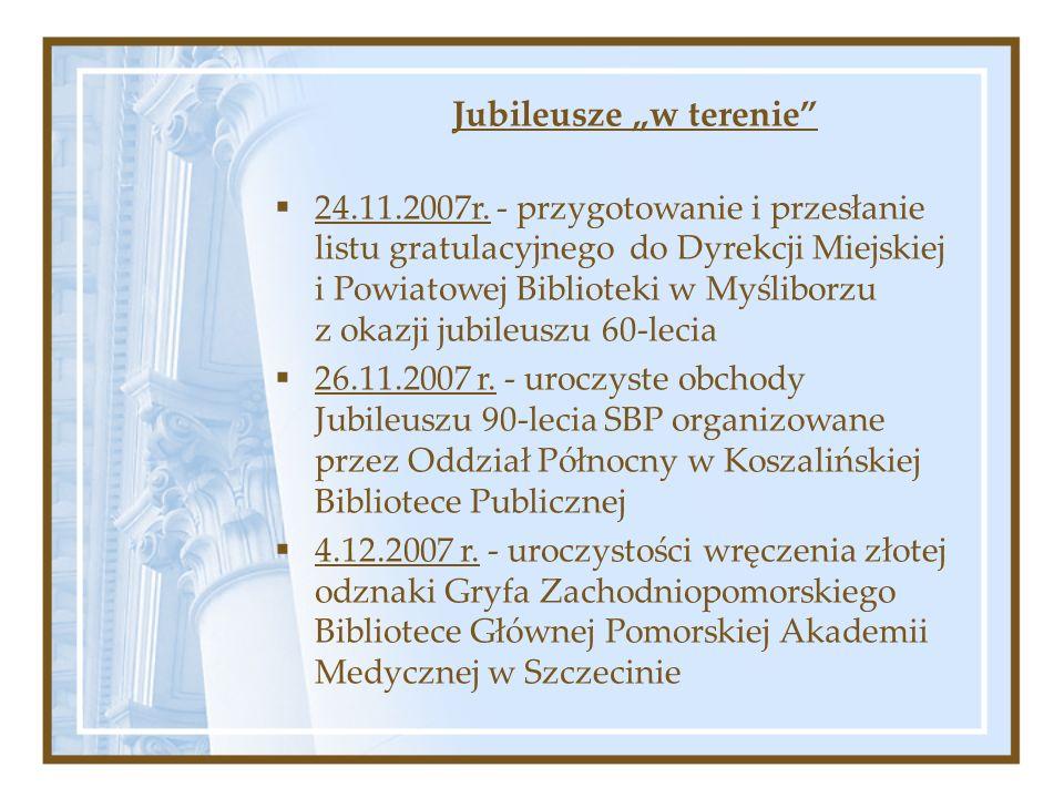 Jubileusze w terenie 24.11.2007r. - przygotowanie i przesłanie listu gratulacyjnego do Dyrekcji Miejskiej i Powiatowej Biblioteki w Myśliborzu z okazj