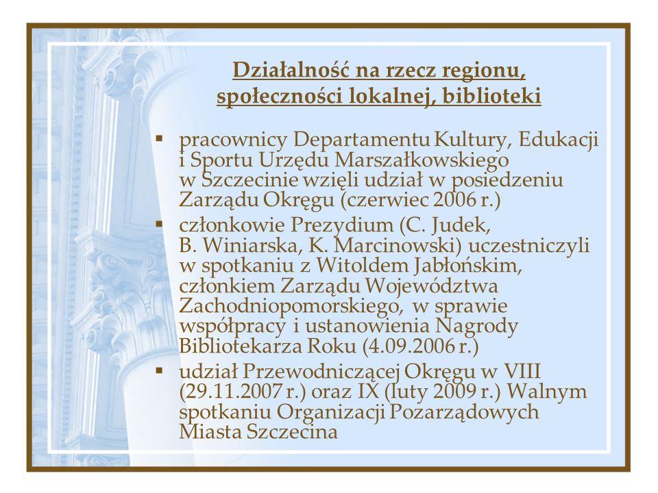 Działalność na rzecz regionu, społeczności lokalnej, biblioteki pracownicy Departamentu Kultury, Edukacji i Sportu Urzędu Marszałkowskiego w Szczecinie wzięli udział w posiedzeniu Zarządu Okręgu (czerwiec 2006 r.) członkowie Prezydium (C.