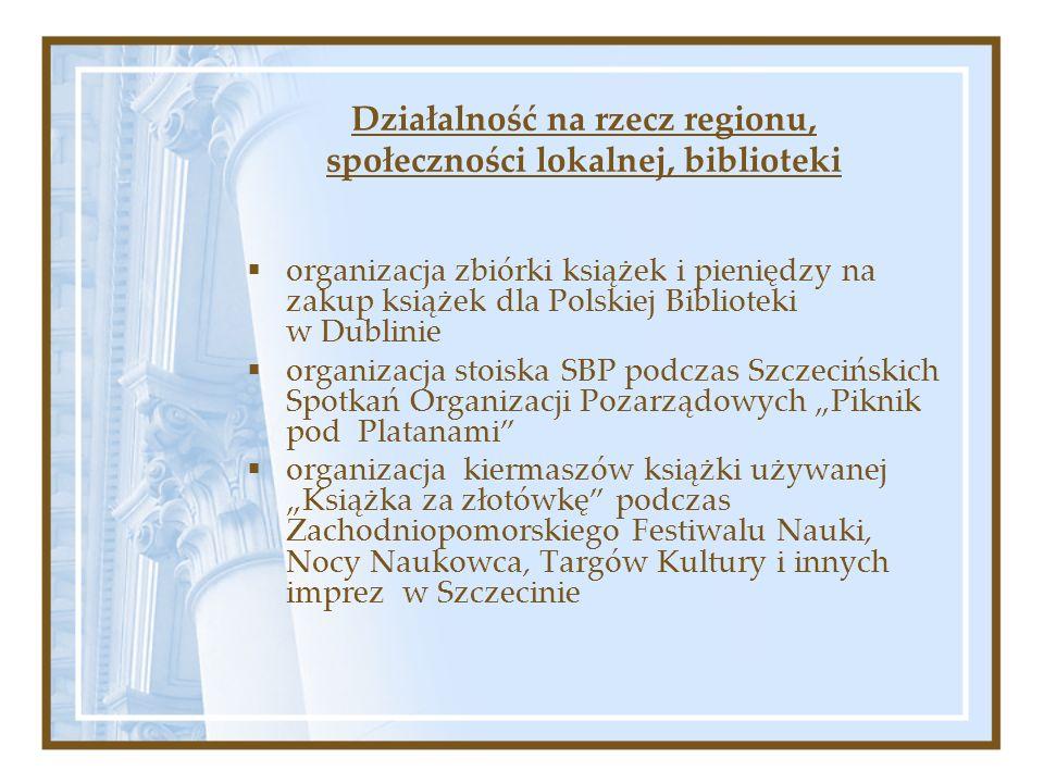 organizacja zbiórki książek i pieniędzy na zakup książek dla Polskiej Biblioteki w Dublinie organizacja stoiska SBP podczas Szczecińskich Spotkań Orga