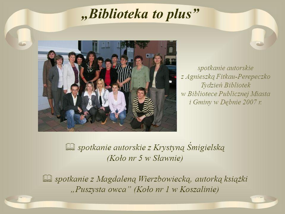 Biblioteka to plus spotkanie autorskie z Agnieszką Fitkau-Perepeczko Tydzień Bibliotek w Bibliotece Publicznej Miasta i Gminy w Dębnie 2007 r.
