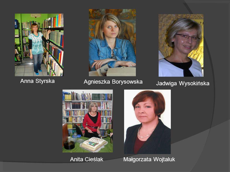 Agnieszka Borysowska Małgorzata Wojtaluk Jadwiga Wysokińska Anna Styrska Anita Cieślak