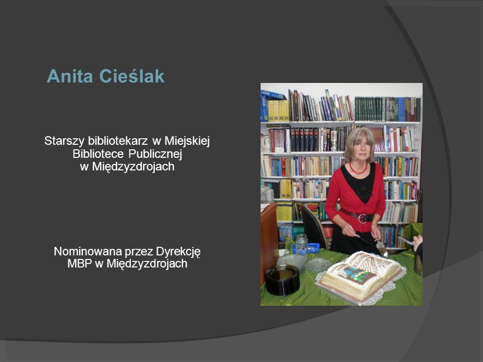 Anita Cieślak Starszy bibliotekarz w Miejskiej Bibliotece Publicznej w Międzyzdrojach Nominowana przez Dyrekcję MBP w Międzyzdrojach