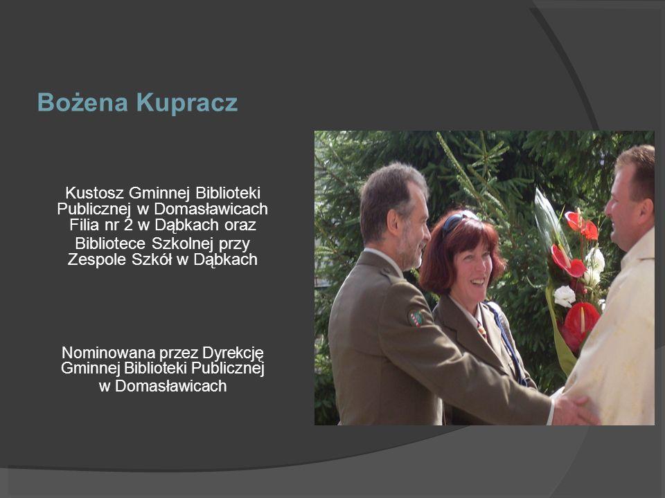 Bożena Kupracz Kustosz Gminnej Biblioteki Publicznej w Domasławicach Filia nr 2 w Dąbkach oraz Bibliotece Szkolnej przy Zespole Szkół w Dąbkach Nomino
