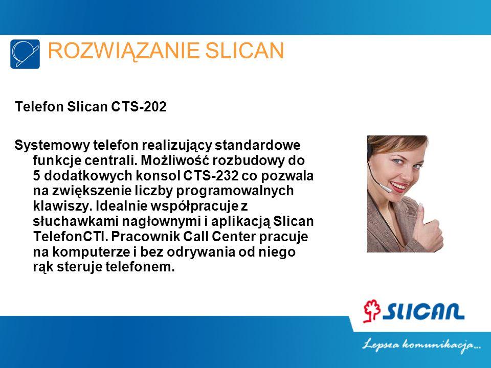 ROZWIĄZANIE SLICAN Telefon Slican CTS-202 Systemowy telefon realizujący standardowe funkcje centrali. Możliwość rozbudowy do 5 dodatkowych konsol CTS-