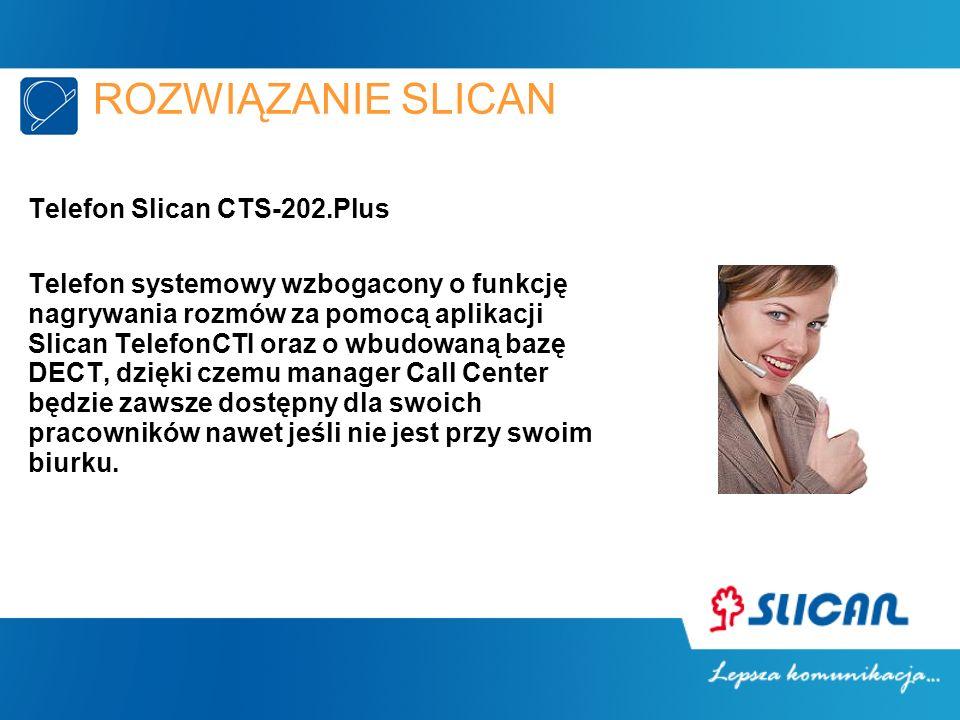 ROZWIĄZANIE SLICAN Telefon Slican CTS-202.Plus Telefon systemowy wzbogacony o funkcję nagrywania rozmów za pomocą aplikacji Slican TelefonCTI oraz o w