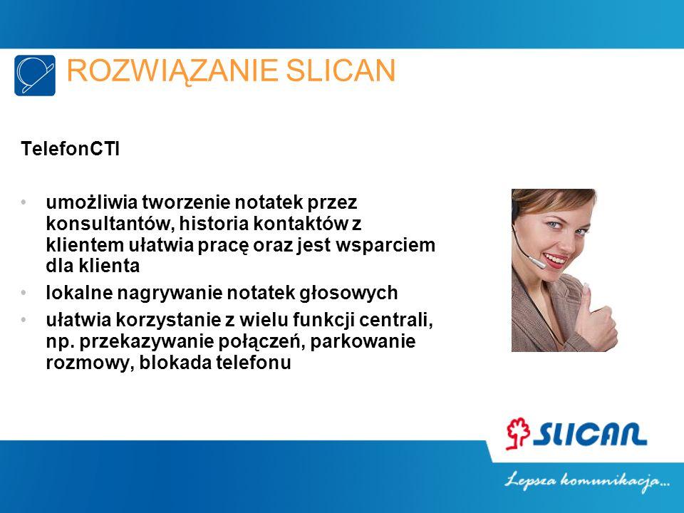ROZWIĄZANIE SLICAN TelefonCTI umożliwia tworzenie notatek przez konsultantów, historia kontaktów z klientem ułatwia pracę oraz jest wsparciem dla klienta lokalne nagrywanie notatek głosowych ułatwia korzystanie z wielu funkcji centrali, np.