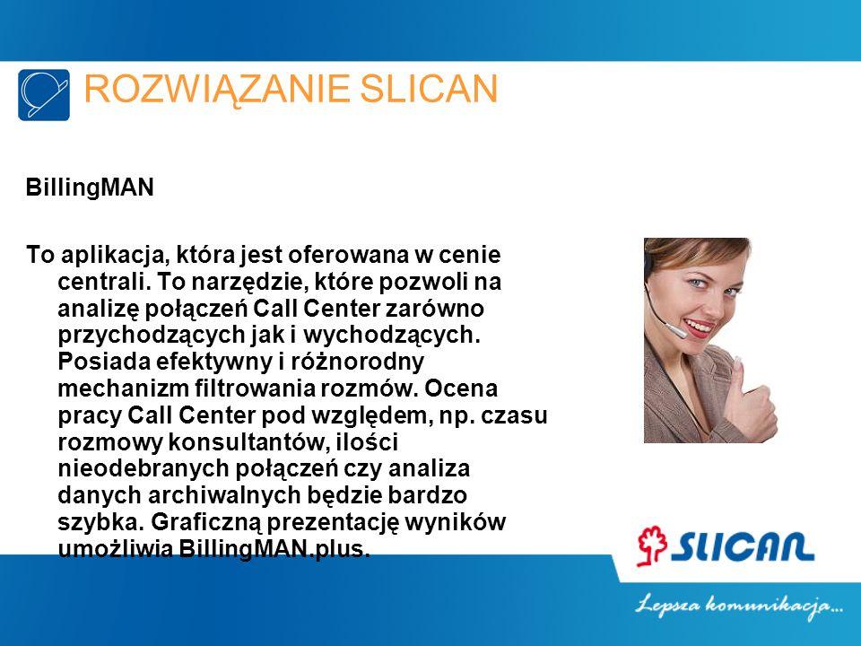 ROZWIĄZANIE SLICAN BillingMAN To aplikacja, która jest oferowana w cenie centrali. To narzędzie, które pozwoli na analizę połączeń Call Center zarówno