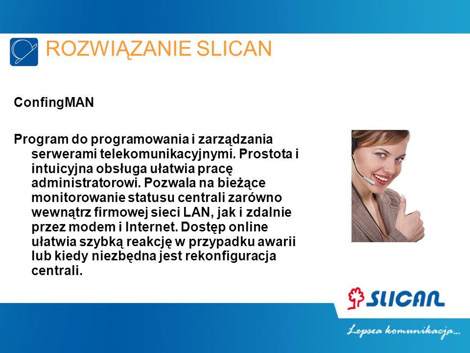 ROZWIĄZANIE SLICAN ConfingMAN Program do programowania i zarządzania serwerami telekomunikacyjnymi. Prostota i intuicyjna obsługa ułatwia pracę admini