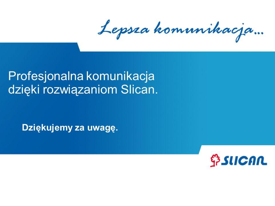 Profesjonalna komunikacja dzięki rozwiązaniom Slican. Dziękujemy za uwagę.