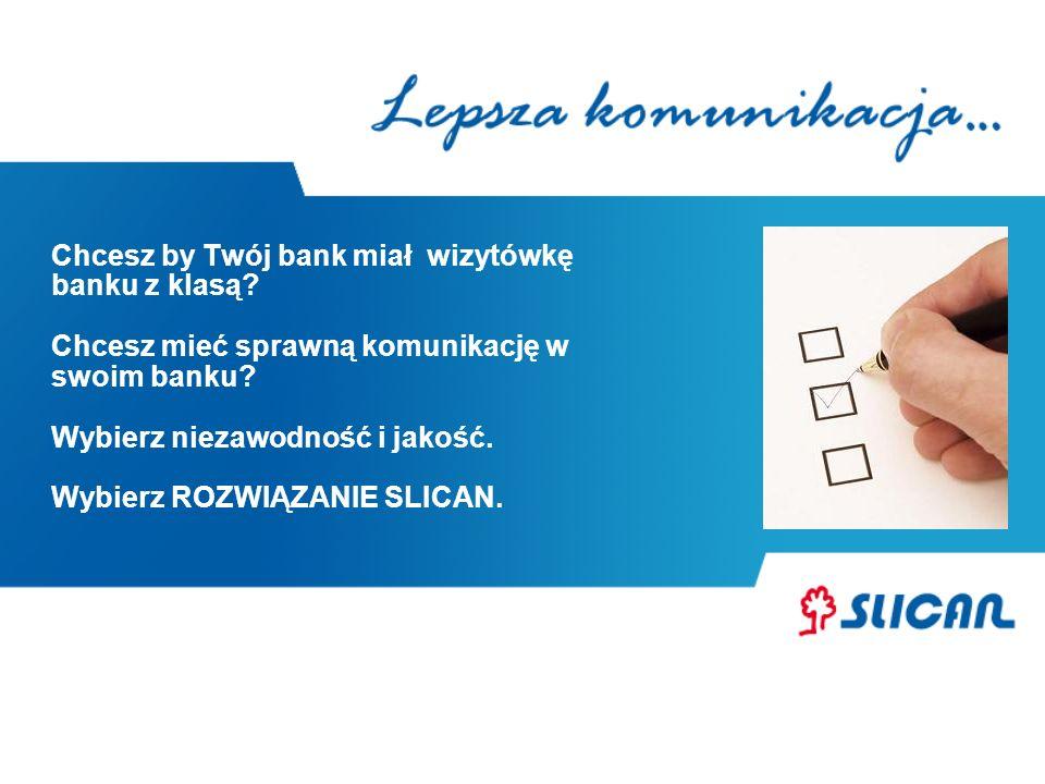 Chcesz by Twój bank miał wizytówkę banku z klasą? Chcesz mieć sprawną komunikację w swoim banku? Wybierz niezawodność i jakość. Wybierz ROZWIĄZANIE SL