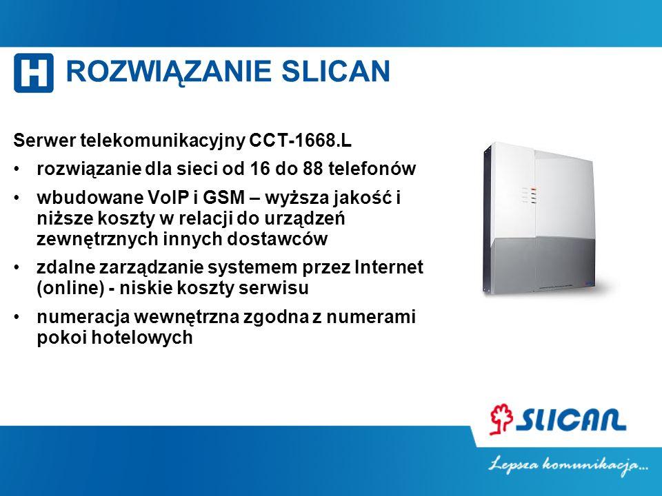 ROZWIĄZANIE SLICAN Serwer telekomunikacyjny CCT-1668.L rozwiązanie dla sieci od 16 do 88 telefonów wbudowane VoIP i GSM – wyższa jakość i niższe koszty w relacji do urządzeń zewnętrznych innych dostawców zdalne zarządzanie systemem przez Internet (online) - niskie koszty serwisu numeracja wewnętrzna zgodna z numerami pokoi hotelowych