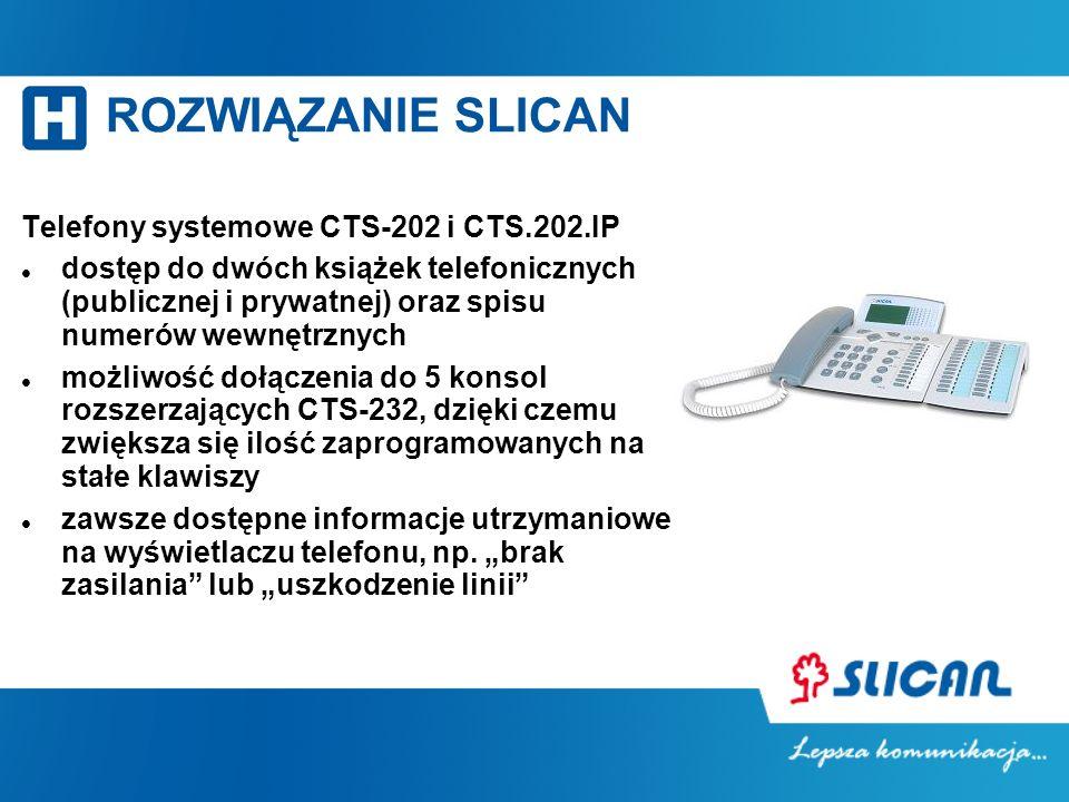 ROZWIĄZANIE SLICAN Telefony systemowe CTS-202 i CTS.202.IP dostęp do dwóch książek telefonicznych (publicznej i prywatnej) oraz spisu numerów wewnętrznych możliwość dołączenia do 5 konsol rozszerzających CTS-232, dzięki czemu zwiększa się ilość zaprogramowanych na stałe klawiszy zawsze dostępne informacje utrzymaniowe na wyświetlaczu telefonu, np.