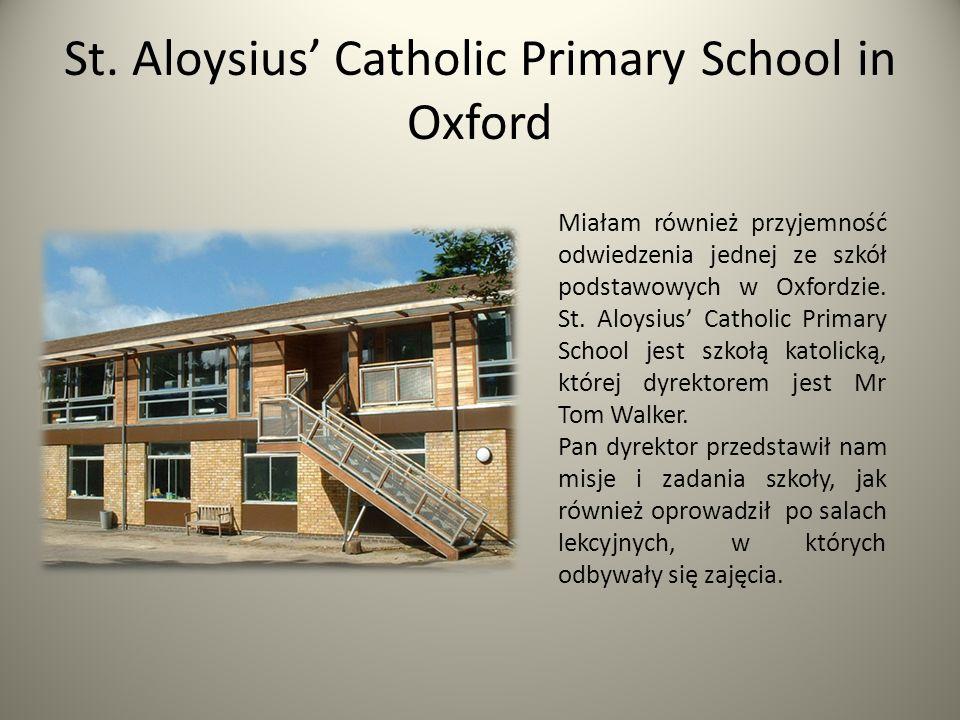 St. Aloysius Catholic Primary School in Oxford Miałam również przyjemność odwiedzenia jednej ze szkół podstawowych w Oxfordzie. St. Aloysius Catholic