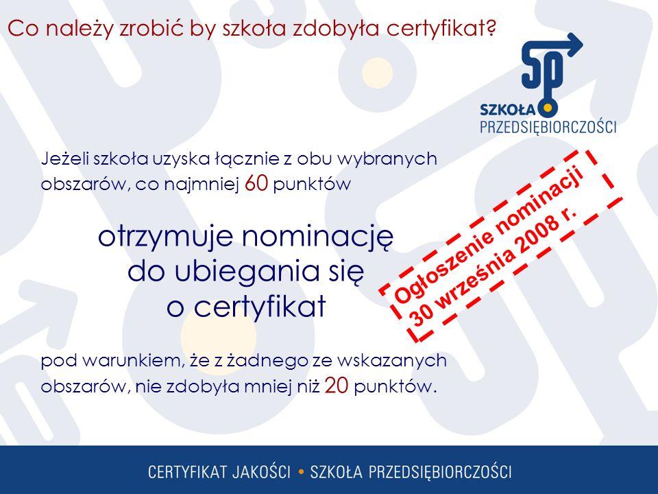 Jeżeli szkoła uzyska łącznie z obu wybranych obszarów, co najmniej 60 punktów otrzymuje nominację do ubiegania się o certyfikat pod warunkiem, że z żadnego ze wskazanych obszarów, nie zdobyła mniej niż 20 punktów.