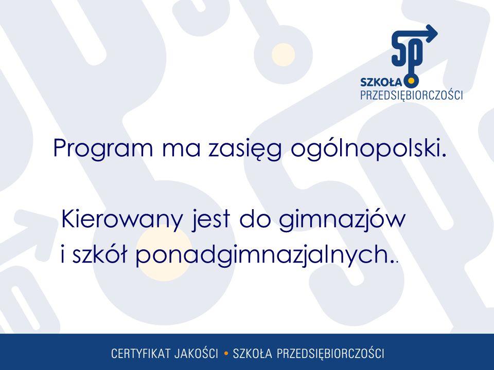 Program ma zasięg ogólnopolski. Kierowany jest do gimnazjów i szkół ponadgimnazjalnych..