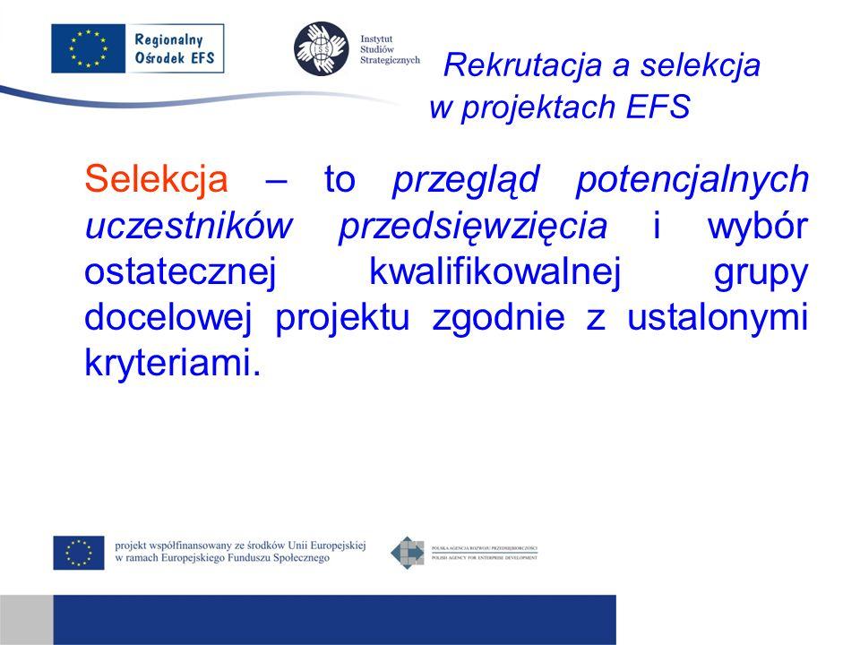 Rekrutacja a selekcja w projektach EFS Selekcja – to przegląd potencjalnych uczestników przedsięwzięcia i wybór ostatecznej kwalifikowalnej grupy docelowej projektu zgodnie z ustalonymi kryteriami.