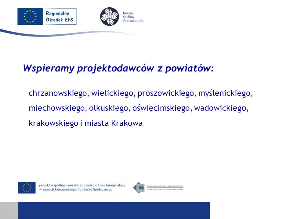 Wspieramy projektodawców z powiatów: chrzanowskiego, wielickiego, proszowickiego, myślenickiego, miechowskiego, olkuskiego, oświęcimskiego, wadowickiego, krakowskiego i miasta Krakowa