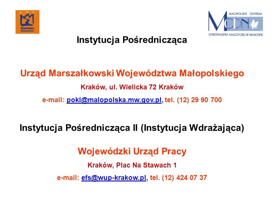 Instytucja Pośrednicząca Urząd Marszałkowski Województwa Małopolskiego Kraków, ul. Wielicka 72 Kraków e-mail: pokl@malopolska.mw.gov.pl, tel. (12) 29