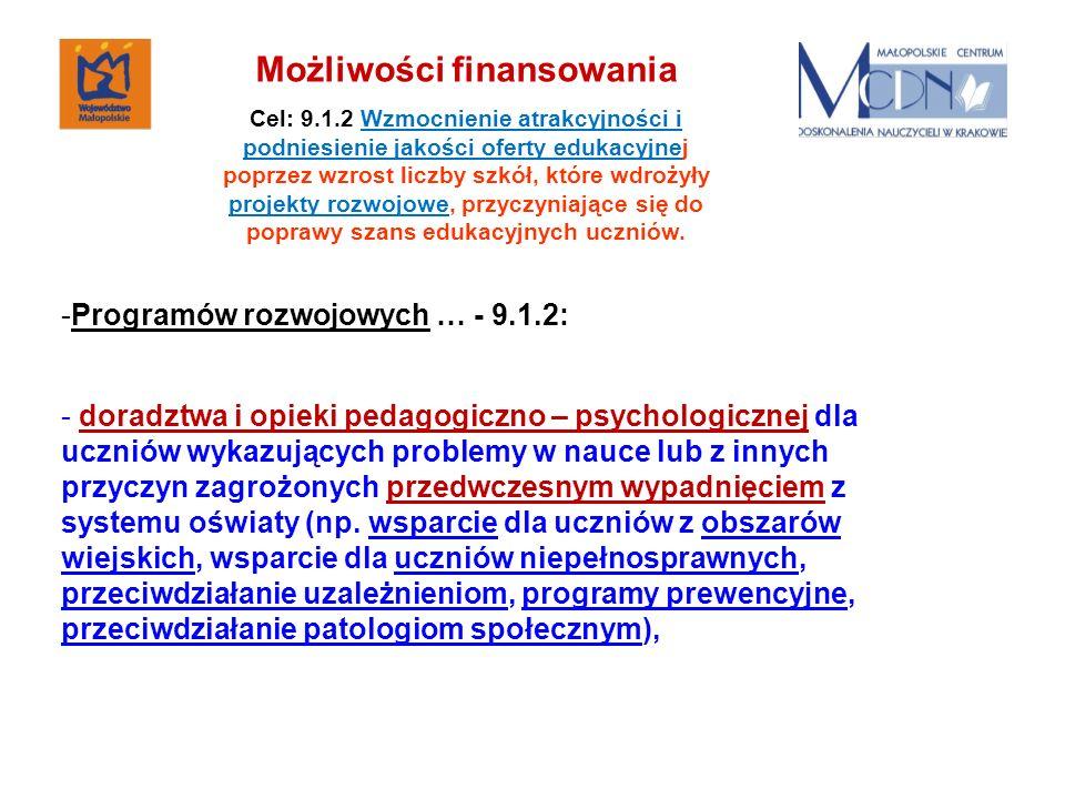 -Programów rozwojowych … - 9.1.2: - doradztwa i opieki pedagogiczno – psychologicznej dla uczniów wykazujących problemy w nauce lub z innych przyczyn zagrożonych przedwczesnym wypadnięciem z systemu oświaty (np.