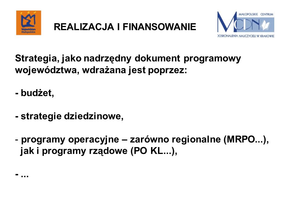 Strategia, jako nadrzędny dokument programowy województwa, wdrażana jest poprzez: - budżet, - strategie dziedzinowe, - programy operacyjne – zarówno r