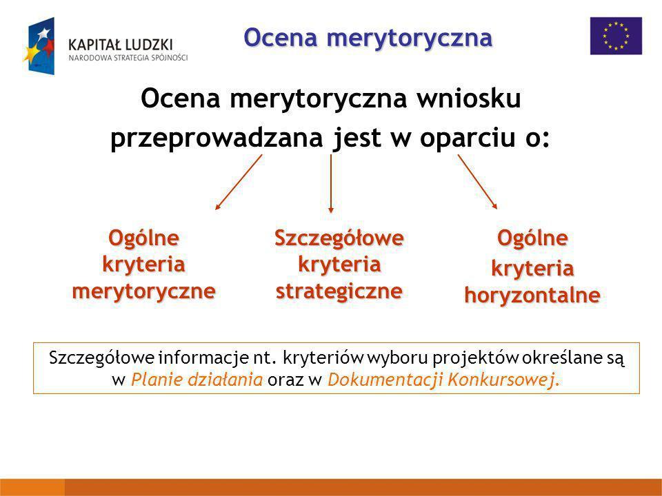 Ocena merytoryczna Ocena merytoryczna wniosku przeprowadzana jest w oparciu o: Ogólne kryteria merytoryczne Szczegółowe kryteria strategiczne Szczegół
