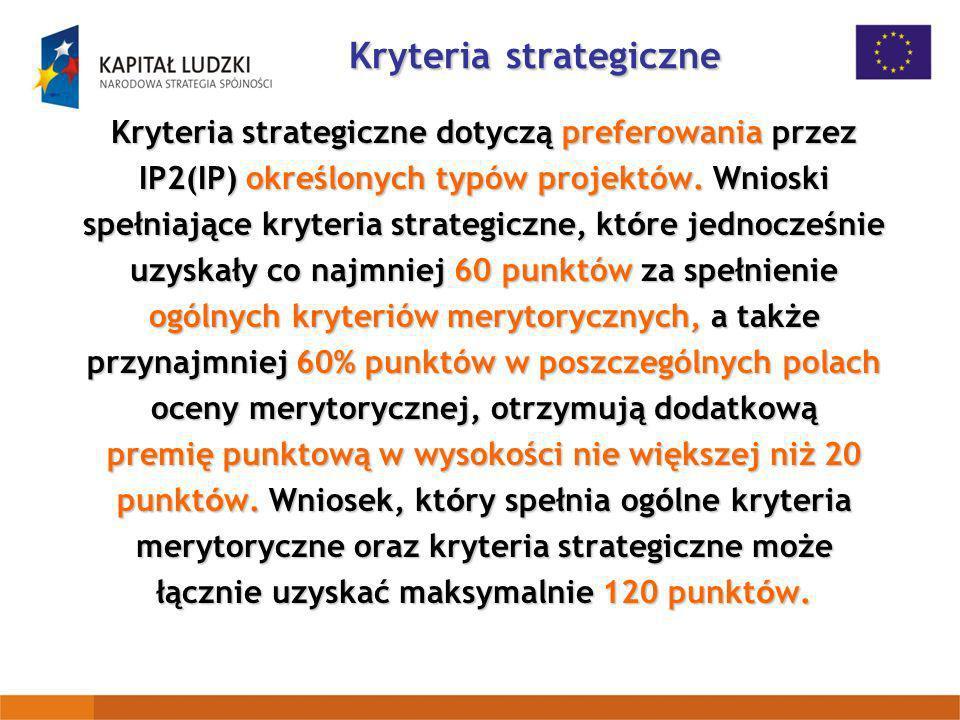 Kryteria strategiczne Kryteria strategiczne dotyczą preferowania przez IP2(IP) określonych typów projektów. Wnioski spełniające kryteria strategiczne,